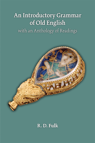 An Introductory Grammar of Old English with an Anthology of Readings  by  Robert D Fulk