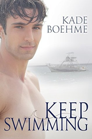 Keep Swimming (Keep Swimming #1)  by  Kade Boehme