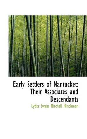Early Settlers of Nantucket: Their Associates and Descendants  by  Lydia Swain Mitchell Hinchman