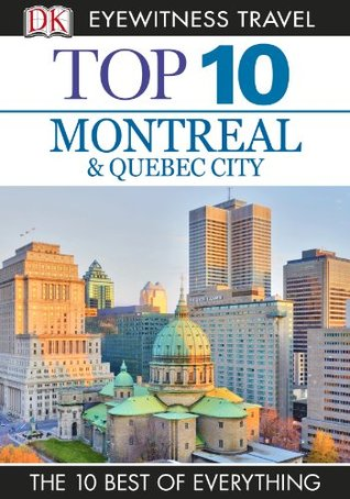Top 10 Montreal  &  Quebec City (EYEWITNESS TOP 10 TRAVEL GUIDE)  by  Gregory Gallagher