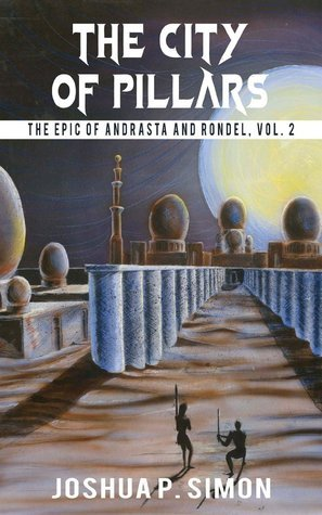 The City of Pillars (The Epic of Andrasta and Rondel, #2)  by  Joshua P. Simon