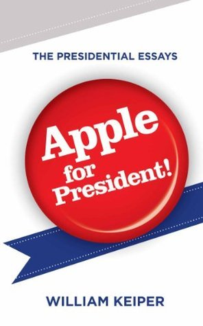 Apple for President!  by  William Keiper
