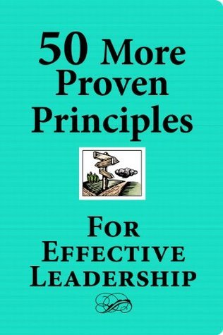 50 More Proven Principles for Effective Leadership (50 Most Valuable)  by  GRQ Writers