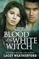 Blood of the White Witch (Of Witches and Warlocks, #3)