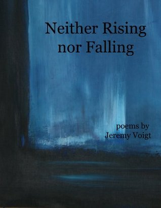 Neither Rising nor Falling  by  Jeremy Voigt