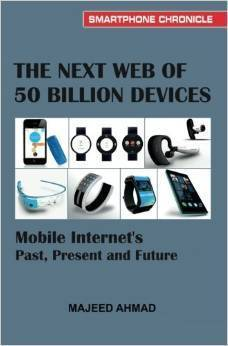 The Next Web of 50 Billion Devices: Mobile Internet's Past, Present and Future  by  Majeed Ahmad