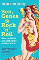 Sex, Genes & Rock 'n' Roll: How evolution has shaped the modern world