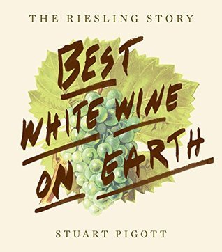 Best White Wine on Earth: The Riesling Story  by  Stuart Pigott