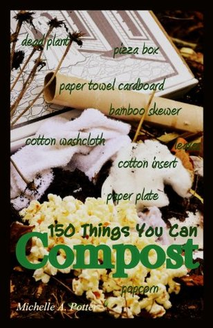 150 Things You Can Compost  by  Michelle A. Potter