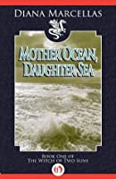 Mother Ocean, Daughter Sea (The Witch of Two Suns, 1)