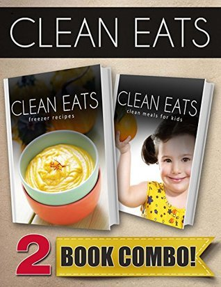 Freezer Recipes and Clean Meals For Kids: 2 Book Combo  by  Samantha Evans