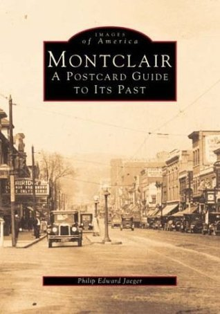 Montclair: A Postcard Guide to its Past  by  Philip Edward Jaeger
