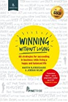 Winning Without Losing: 66 strategies for succeeding in a business while living a happy and balanced life (Your Best Self)