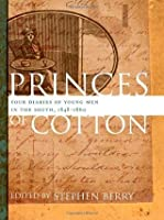 Princes of Cotton: Four Diaries of Young Men in the South, 1848-1860 (The Publications of the Southern Texts Society)