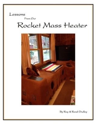 Lessons from Our Rocket Mass Heater: This book is bursting with photos, tips and resources all from our own build! A companion guide to the experts manuals youll get a personal look at a real build. Ray Dudley