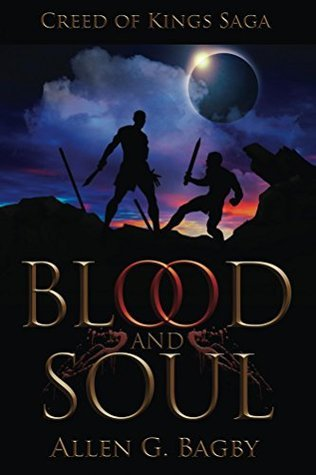 Blood and Soul (Creed of Kings Saga #1)  by  Allen G. Bagby