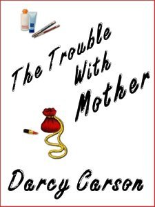 The Trouble with Mother Darcy Carson