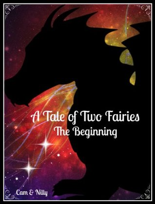 The Beginning (A Tale of Two Fairies #1)  by  Cam & Nilly