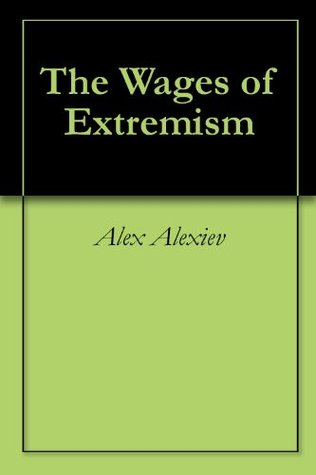 The Wages of Extremism Alex Alexiev