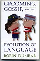 Grooming, Gossip, and the Evolution of Language: ,