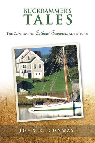 Buckrammers Tales: The Continuing Catboat Summers Adventures John E Conway
