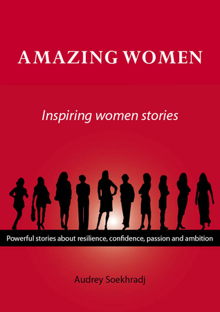 Amazing Women. Powerful Stories about Resilience, Confidence, Passion and Ambition  by  Audrey Soekhradj