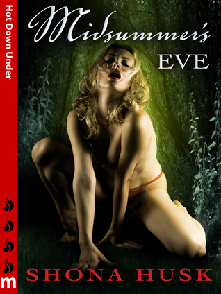 Midsummers Eve: Hot Down Under  by  Shona Husk