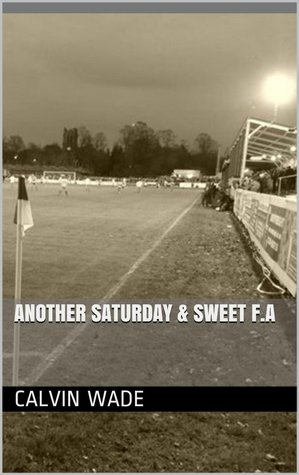 Another Saturday & Sweet F.A  by  Calvin Wade