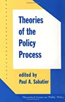 Theories of the Policy Process (Theoretical Lenses on Public Policy)