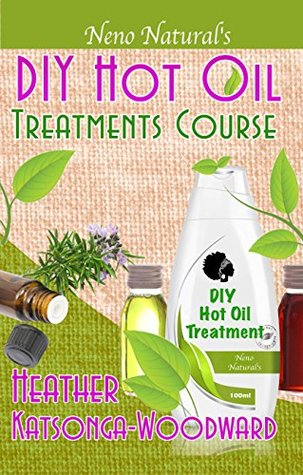 DIY Hot Oil Treatments Course (Book 1, DIY Hair Products): How to Blend Carrier Oils & Essential Oils for Great Hair (Neno Naturals DIY Hair Products)  by  Heather Katsonga-Woodward