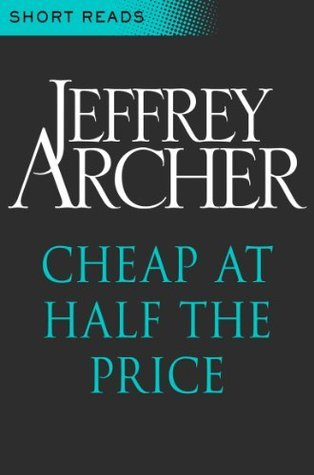 Cheap at Half the Price: Short Reads  by  Jeffrey Archer