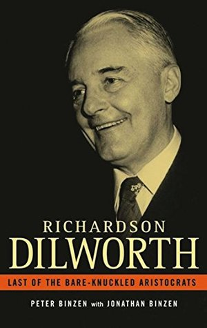 Richardson Dilworth: Last of the Bare Knuckled Aristocrats  by  Peter Binzen