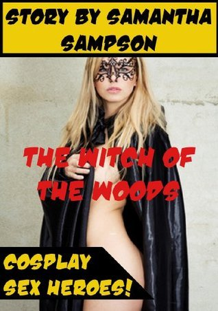 THE WITCH OF THE WOODS GETS WORKED OVER (A Rough Sex Cosplay Erotica Story)  by  Samantha Sampson