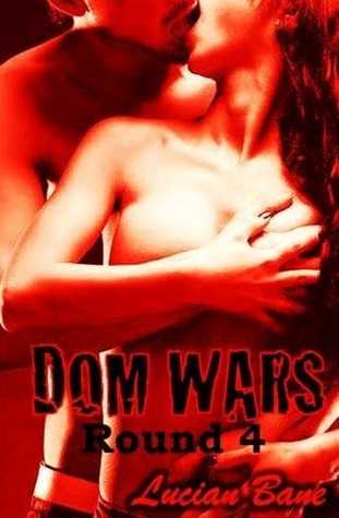 Dom Wars Round Four  by  Lucian Bane