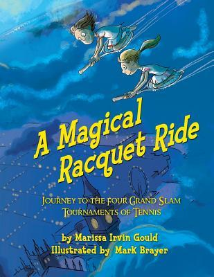 A Magical Racquet Ride: Journey to the Four Grand Slam Tournaments of Tennis  by  Marissa Irvin Gould