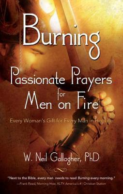 Burning: Passionate Prayers for Men on Fire  by  W N Gallagher