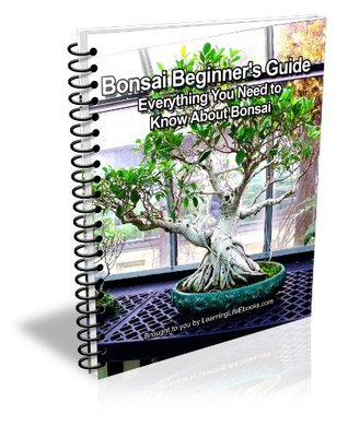 Bonsai Beginners Guide: Everything You Need to Know About Bonsai  by  D.P. Brown