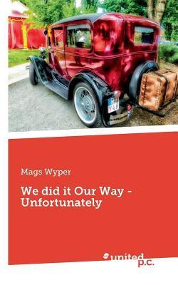 We Did It Our Way - Unfortunately Mags Wyper