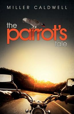 The Parrots Tale  by  Miller Caldwell