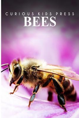 Bees - Curious Kids Press: Kids Book about Animals and Wildlife, Childrens Books 4-6  by  Curious Kids Press