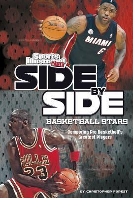 Side-By-Side Basketball Stars: Comparing Pro Basketballs Greatest Players  by  Christopher Forest