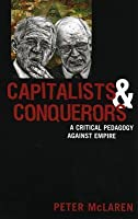 Capitalists and Conquerors: A Critical Pedagogy Against Empire