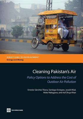 Cleaning Pakistans Air: Policy Options to Address the Cost of Outdoor Air Pollution  by  Ernesto Sánchez-Triana