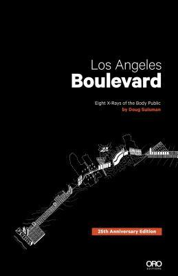 Los Angeles Boulevard: Eight X-Rays of the Body Politic 25th Anniversary Edition Doug Suisman