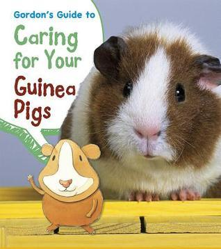 Gordons Guide to Caring for Your Guinea Pigs  by  Isabel Thomas