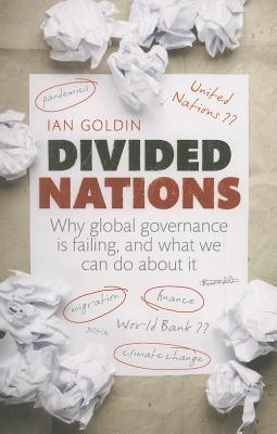 Divided Nations: Why Global Governance Is Failing, and What We Can Do about It Ian Goldin