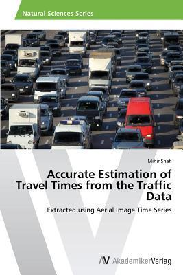 Accurate Estimation of Travel Times from the Traffic Data  by  Shah Mihir