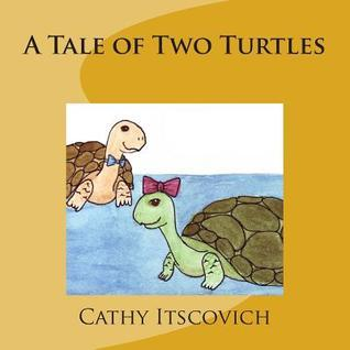 A Tale of Two Turtles  by  Cathy Itscovich