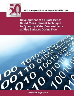 Development of a Fluorescence Based Measurement Technique to Quantify Water Contaminants at Pipe Surfaces During Flow  by  NIST