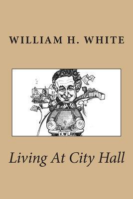 Living at City Hall  by  William H. White